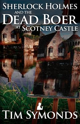 Sherlock Holmes and the Dead Boer at Scotney Castle - Symonds, Tim