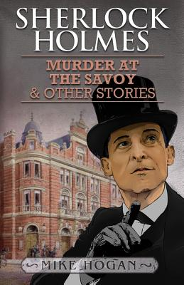 Sherlock Holmes and the Murder at the Savoy and Other Stories - Hogan, Mike