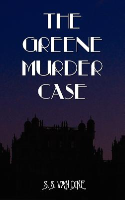The Greene Murder Case - Van Dine, S S