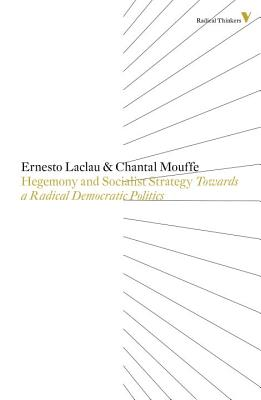 Hegemony and Socialist Strategy: Towards a Radical Democratic Politics - Laclau, Ernesto, and Mouffe, Chantal