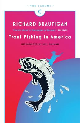 Trout Fishing in America - Brautigan, Richard, and Gaiman, Neil (Introduction by), and Collins, Billy (Afterword by)