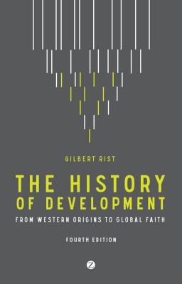 The History of Development: From Western Origins to Global Faith - Rist, Gilbert