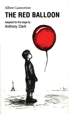 The Red Balloon - Lamorisse, Albert, and Clark, Anthony (Adapted by)