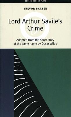 Lord Arthur Savile's Crime - Wilde, Oscar, and Baxter, Trevor (Adapted by)