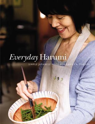 Everyday Harumi: Simple Japanese Food for Family & Friends - Kurihara, Harumi, and Lowe, Jason (Photographer)