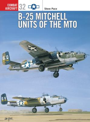 B-25 Mitchell Units of the Mto - Pace, Steve