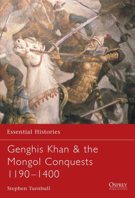 Genghis Khan & the Mongol Conquests 1190-1400 - Turnbull, Stephen, and Tumbull, Stephen