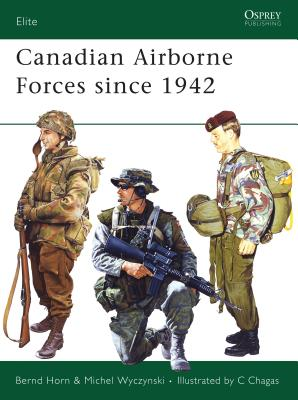Canadian Airborne Forces Since 1942 - Horn, Bernd, Colonel, and Wyczynski, Michel, and Windrow, Martin (Consultant editor)