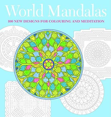 World Mandalas: 100 New Designs for Coloring and Meditation - Gauding, Madonna