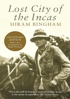 Lost City of the Incas - Bingham, Hiram, Jr.