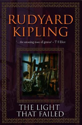 The Light That Failed - Kipling, Rudyard