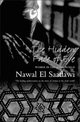 The Hidden Face of Eve: Women in the Arab World - El Saadawi, Nawal, and Hetata, Sherif (Translated by)
