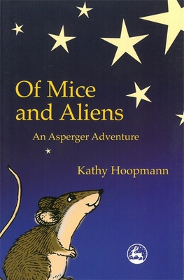 Of Mice and Aliens: An Asperger Adventure - Hoopmann, Kathy