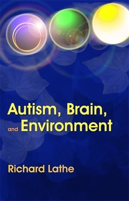 Autism, Brain and Environment - Lathe, Richard