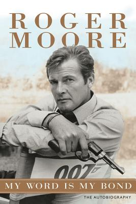 My Word is My Bond: The Autobiography - Moore, Roger, Sir