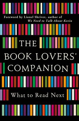The Book Lovers' Companion: What to Read Next - Shriver, Lionel (Foreword by)