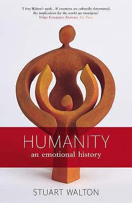 Humanity: An Emotional History - Walton, Stuart