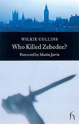 Who Killed Zebedee?: And John Jago's Ghost - Collins, Wilkie, and Jarvis, Martin (Foreword by)