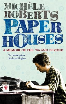 Paper Houses: A Memoir of the 70s and Beyond - Roberts, Michele