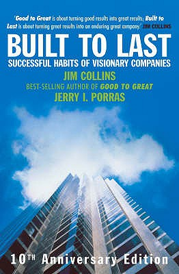 Built to Last: Successful Habits of Visionary Companies - Collins, James, and Porras, Jerry
