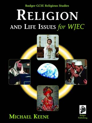 Badger GCSE Religious Studies: Religion and Life Issues for WJEC - Keene, Michael