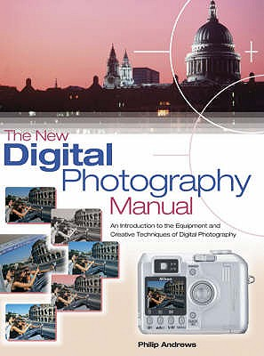 The New Digital Photography Manual - Andrews, Philip