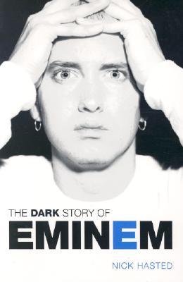 The Dark Story of Eminem - Hasted, Nick