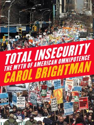 Total Insecurity: The Myth of American Omnipotence - Brightman, Carol