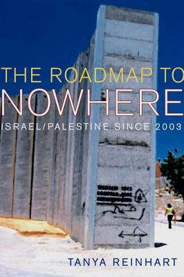 The Road Map to Nowhere: Israel/Palestine Since 2003 - Reinhart, Tanya, and Reinhart, Tayna
