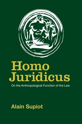Homo Juridicus: On the Anthropological Function of the Law - Supiot, Alain, and Brown, Saskia (Translated by)