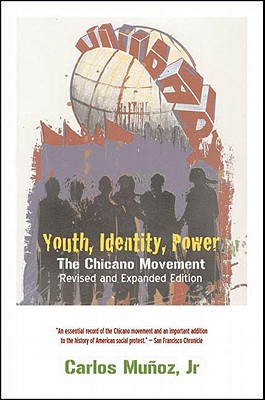Youth, Identity, Power: The Chicano Movement - Munoz, Carlos, Jr.