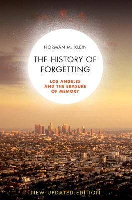 A History of Forgetting: Los Angeles and the Erasure of Memory - Klein, Norman M