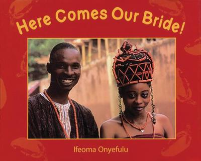 Here Comes Our Bride!: An African Wedding Story - Onyefulu, Ifeoma (Photographer)