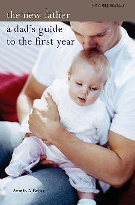 The New Father: A Dad's Guide to the First Year - Brott, Armin