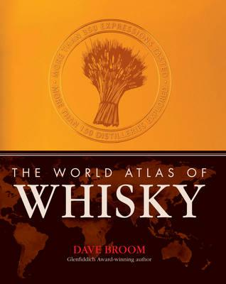The World Atlas of Whisky: More Than 300 Expressions Tasted - Broom, Dave