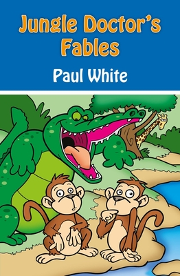 Jungle Doctor's Fables - White, Paul
