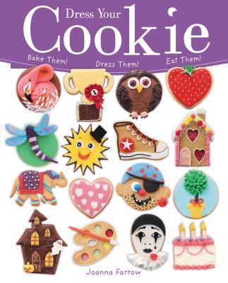 Dress Your Cookie: Bake Them! Dress Them! Eat Them! - Farrow, Joanna