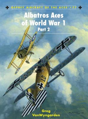 Albatros Aces of World War 1, Part 2 - VanWyngarden, Greg
