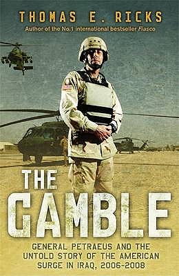 The Gamble: General Petraeus and the Untold Story of the American Surge in Iraq, 2006-2008 - Ricks, Thomas E.