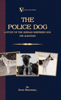 The Police Dog: A Study of the German Shepherd (or Alsatian) - Brockwell, David