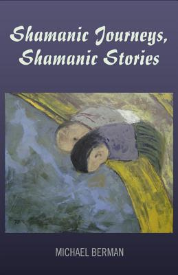 Shamanic Journeys, Shamanic Stories - Berman, Michael