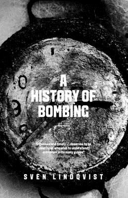A History of Bombing - Lindqvist, Sven, and Rugg, Linda Haverty (Translated by)