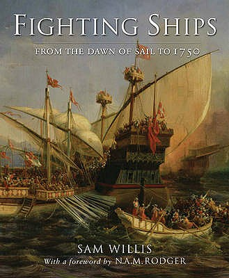 Fighting Ships: From the Ancient World to 1750 - Willis, Sam