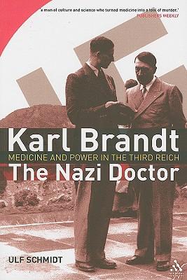 Karl Brandt: The Nazi Doctor: Medicine and Power in the Third Reich - Schmidt, Ulf