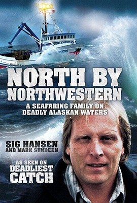 North by Northwestern: A Seafaring Family on Deadly Alaskan Waters - Hansen, Sig, and Sundeen, Mark