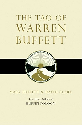 The Tao of Warren Buffett: Warren Buffett's Words of Wisdom - Buffett, Mary, and Clark, David