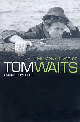 The Many Lives of Tom Waits - Humphries, Patrick