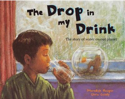The Drop in My Drink: The Story of Water on Our Planet - Hooper, Meredith