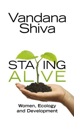 Staying Alive: Women, Ecology and Development - Shiva, Vandana