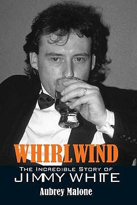 Whirlwind: The Incredible Story of Jimmy White - Malone, Aubrey